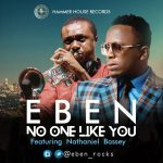 Music Mp3 Download: Eben ft Nathaniel Bassey – No one like you