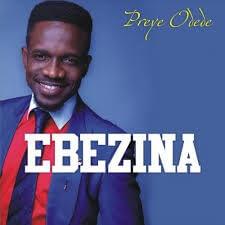 Download Gospel Music Mp3:- Preye Odede – Ebezina   Naijafinix