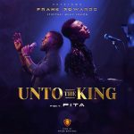 Music Mp3 Download: Frank Edwards ft Pita – Unto the king