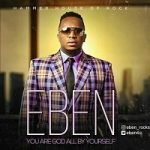 Music Mp3 Download: Eben – God all by yourself