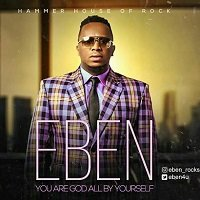 Music Mp3 Download: Eben - God all by yourself | PraiseZion