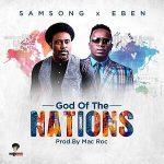 Music Mp3 Download: Samsong ft Eben – God of the Nations
