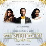 Music Mp3 Download: Frank Edwards ft Nicole Mullen – Sweet Holy Spirit