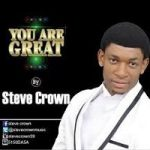 Music Mp3 Download: Steve Crown – You Are Great + Lyrics