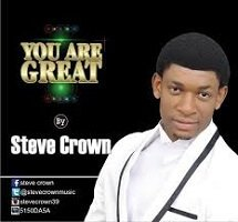 Music Mp3 Download: Steve Crown - You Are Great + Lyrics