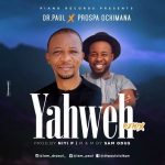[Music] Dr Paul ft Prospa Ochimana – Yahweh