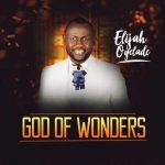 [Music] Elijah Oyelade – God of Wonders