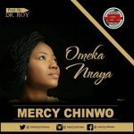 [Music] Mercy Chinwo – Omeka Nnaya