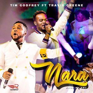 Tim Godfrey ft Travis Greene Nara