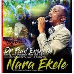 Song Mp3 Download:  Dr Paul Eneche ft Dunamis Voice Int'l & Mrs Osinachi Nwachukwu - Nara Ekele