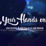 Song Mp3 Download: Dr Paul Eneche & Dunamis Voice Inte'l - Lay Your Hands Upon Me