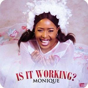 monique is it working