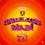 Song Mp3 Download:- Frank Edwards - Hallelujah Meje ft Gil Joe & Nkay