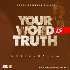 Your Word is truth by chris shalom