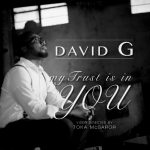 Song Mp3 Download: David G – My Trust Is In You + Lyrics