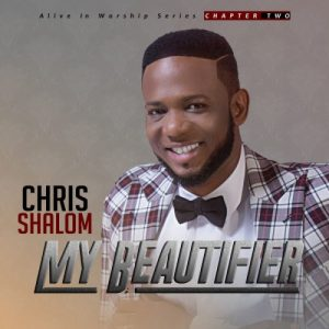Song Mp3 Download: Chris Shalom - My Beautifier | PraiseZion