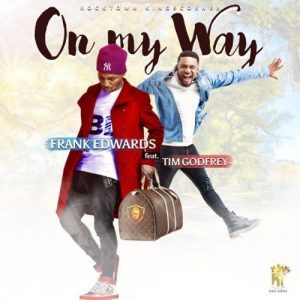 On My Way by Frank Edwards ft Tim Godfrey