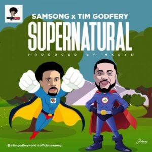 Supernatural by Samsong ft Tim Godfrey