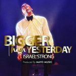 Song Mp3 Download: Israel Strong - Bigger Than Yesterday