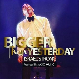 bigger Than Yesterday by Israel strong