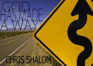 God has made a way by chris shalom