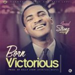 Song Mp3 Download: Israel Strong – Born Victorious + Lyrics