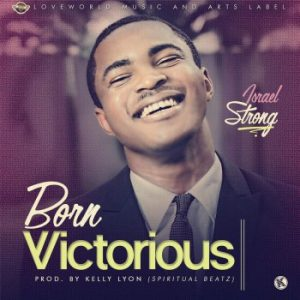 born victorious by israel strong