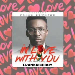 Song Mp3 Download: Frank Edwards - In Love With you | PraiseZion