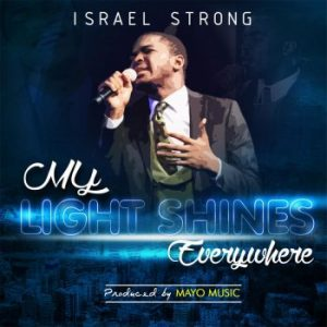 my light shines everywhere by israel strong