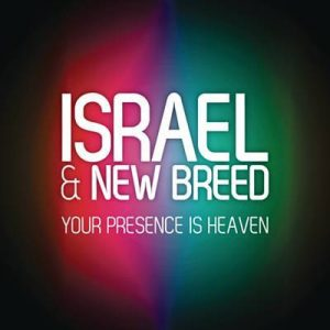 Israel And New Breed Your presence is heaven
