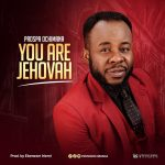 Song Mp3 Download: Prospa Ochimana – You Are Jehovah + Lyrics