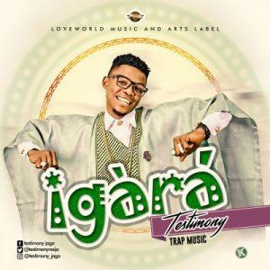 Song Mp3 Download:- Testimony – Igara (Boast) | PraiseZion