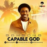 Song Mp3 Download: Samsong – Capable God + Lyrics