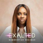 Song Mp3 Download: Glowreeyah Braimah – Exalted + Lyrics
