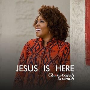 jesus is here by glowreeyah braimah