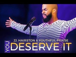 You Deserve it by JJ Hairstaon