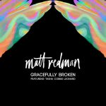Song Mp3 Download: Matt Redman ft Tasha Cobbs – Gracefully Broken+ Lyrics