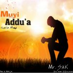 Song Mp3 Download: Mr SAK – Muyi Addu'a (Let Us Pray) + Lyrics