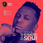 Song Mp3 Download: Eben – Shepherd Of My Soul + Lyrics