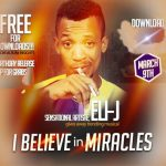Song Mp3 Download: ELi J – I Believe In Miracle + Lyrics