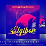 Song Mp3 Download: Osas – Elgibor