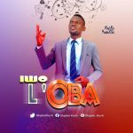 Song Mp3 Download: Olujimi Kush – Iwo L'Oba