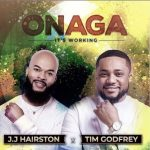 Song Mp3 Download: JJ Hairston ft Tim Godfrey – Onaga (Its Working) + Lyrics