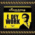 Song Mp3 Download: Samsong – E Dey Work + Lyrics
