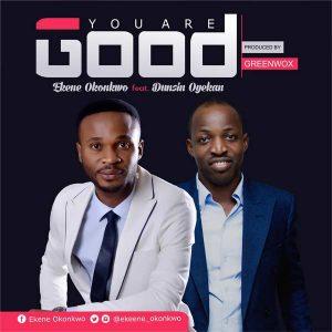 You are good by ekene okonkwor ft dunsin oyekan