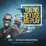 Song Mp3 Download: Ema ft Osinachi Nwachukwu – You No Dey Use Me Play + Lyrics