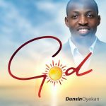 Song Mp3 Download: Dunsin Oyekan – God + Lyrics