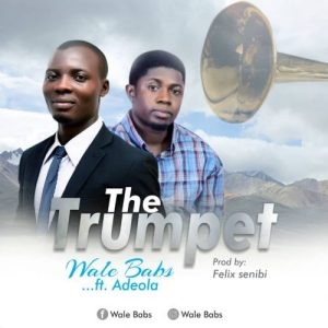 The Trumpet by Wale Babs ft Adeola