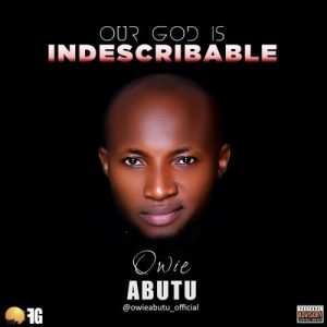Our God Is Indescribable by Owie Abutu