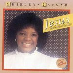 Song Mp3 Download: Shirley Ceaser – Jesus (I Love Calling Your Name) + Lyrics